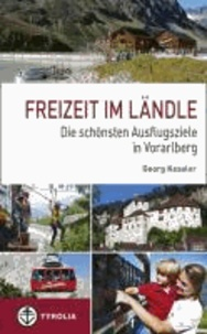 Freizeit im Ländle - Die 100 schönsten Ausflugsziele in Vorarlberg.