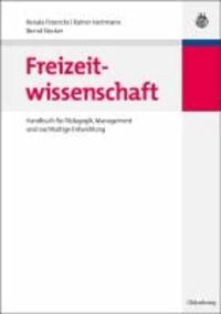 Freizeitwissenschaft - Handbuch für Pädagogik, Management und nachhaltige Entwicklung.