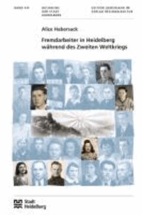Fremdarbeiter in Heidelberg während des Zweiten Weltkriegs - Buchreihe der Stadt Heidelberg 16.