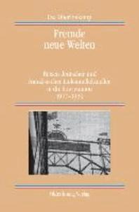Fremde neue Welten - Reisen deutscher und französischer Linksintellektueller in die Sowjetunion 1917-1939.