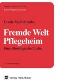 Fremde Welt Pflegeheim - Eine ethnologische Studie.