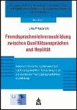 Fremdsprachenlehrerausbildung zwischen Qualitätsansprüchen und Realität - Auseinandersetzung mit exemplarisch ausgewählten Forderungen an die deutsche Fremdsprachenlehrerausbildung.