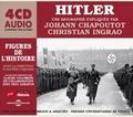 Johann Chapoutot et Christian Ingrao - Hitler - Une biographie expliquée. 4 CD audio