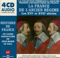 Jean-Marie Le Gall - La France de l'Ancien Régime : Les XVIe et XVIIe siècles. 4 CD audio