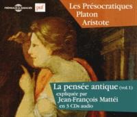 Jean-François Mattéi - La pensée antique - Volume1, Les Présocratiques, Platon, Aristote. 3 CD audio