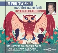 François Morel et Chiara Pastorini - La philosophie racontée aux enfants. 1 CD audio