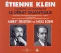 Etienne Klein - Le débat quantique - Albert Einstein vs Niels Bohr. 3 CD audio