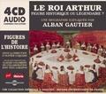 Alban Gautier - Le roi Arthur - Figure historique ou légendaire ? Une biographie expliquée. 4 CD audio