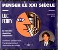 Luc Ferry - Penser le XXIe siècle - La troisième révolution industrielle : économie collaborative, transhumanisme et uberisation du monde. 4 CD audio