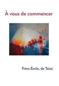 Frère Émile De Taizé - À vous de commencer.
