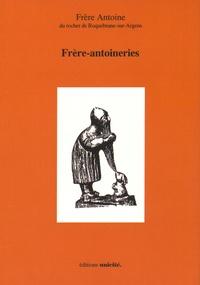 Frere Antoine - Frère-antoineries.