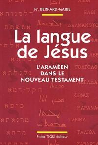 Frère Bernard-Marie - La langue de Jésus. - L'araméen dans le Nouveau Testament, 3ème édition.