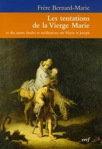 Frère Bernard-Marie - Les tentations de la Vierge Marie - Et dix autres études et méditations sur Marie et Joseph.