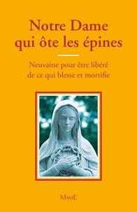 Frère Bernard-Marie - Notre-Dame qui ôte les épines - Neuvaine pour être libéré de ce qui blesse et mortifie.