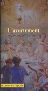 Frère Christian de la Vierge - L'avortement vu par un prêtre exorciste.