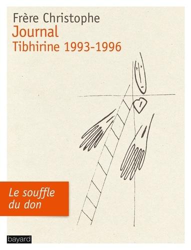 Frère Christophe - Journal, Tibhirine 1993-1996 - Le souffle du don.