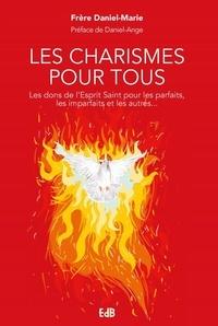 Frère Daniel-Marie - Les charismes pour tous - Les dons de l'Esprit Saint pour les imparfaits, les parfaits et tous les autres.