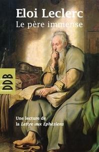 Frère Eloi Leclerc - Le Père Immense N.ed.
