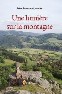 Frère Emmanuel - Une lumière sur la montagne.