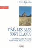 Frère Ephraïm - Déjà les blés sont blancs - Les béattitudes - au coeur d'une communauté nouvelle.