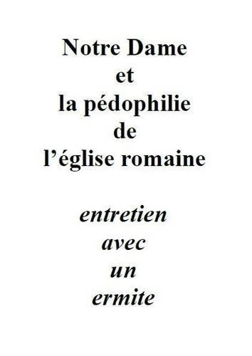 Frère Ermite et Paul Melchior - Notre Dame et la pédophilie de l'église romaine - entretien avec un ermite.