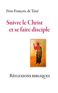 Frere François de Taizé - Suivre le Christ et se faire disciple - Réflexions bibliques.