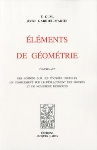 Frere Gabriel-Marie - Eléments de géométrie - Comprenant des notions sur les courbes usuelles, un complément sur le déplacement des figures et de nombreux exercices.