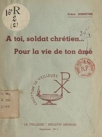 Frère Genièvre - À toi, soldat chrétien... pour la vie de ton âme.
