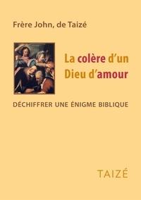 Frère John de Taizé - La colère d'un Dieu d'amour - Déchiffrer une énigme biblique.