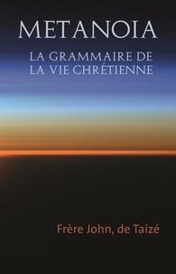 Frère John de Taizé - Metanoia - La grammaire de la vie chrétienne.