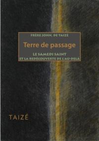 Frère John de Taizé - Terre de passage - Le Samedi Saint et la redécouverte de l'au-delà.