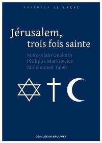Frère Philippe Markiewicz et Marc-Alain Ouaknin - Jérusalem, trois fois sainte.