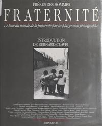 Frères des hommes internationa et Jane Evelyn Arwood - Fraternité - Le tour du monde de la fraternité par les plus grands photographes.