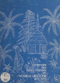 Frères maristes des écoles et L. Antonio - Centenaire des Frères maristes en Nouvelle-Calédonie - 1873-1973.
