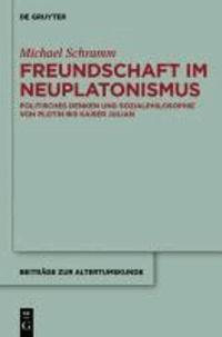 Freundschaft im Neuplatonismus - Politisches Denken und Sozialphilosophie von Plotin bis Kaiser Julian.
