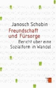 Freundschaft und Fürsorge - Bericht über eine Sozialform im Wandel.