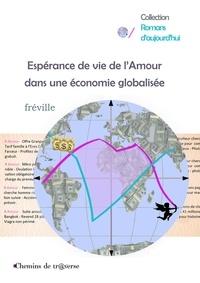Fréville - Esperance de vie de l'amour dans une economie globalisee.