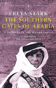 Freya Stark - The southern gates of Arabia - A Journey in the Hadhramaut.