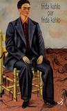 Frida Kahlo - Frida Kahlo par Frida Kahlo - Ecrits.