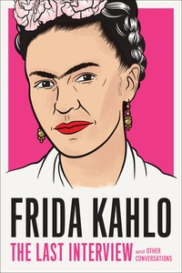 Frida Kahlo - Frida Kahlo: the last interview.