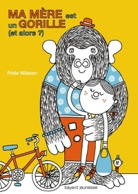 Frida Nilsson - Ma mère est un gorille (et alors ?).