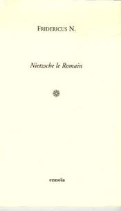 Fridericus N. - Nietzsche le Romain.