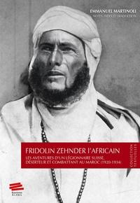 Fridolin Zehnder et Emmanuel Martinoli - Fridolin Zehnder l'Africain - Les aventures d'un légionnaire suisse, déserteur et combattant au Maroc (1920-1934).