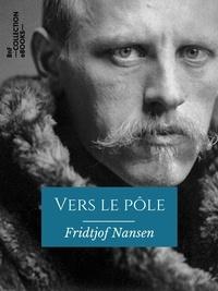 Fridtjof Nansen - Vers le pôle.