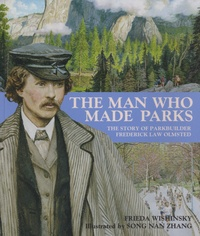 Frieda Wishinsky - The Man Who Made Parks - The Story of Parkbuilder Frederick Law Olmsted.