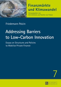 Friedemann Polzin - Addressing Barriers to Low-Carbon Innovation - Essays on Structures and Policies to Mobilise Private Finance.