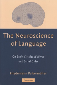 The Neuroscience of Language - On Brain Circuits of Words and Serial Order.pdf