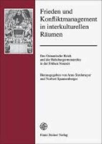 Frieden und Konfliktmanagement in interkulturellen Räumen - Das Osmanische Reich und die Habsburgermonarchie in der Frühen Neuzeit.