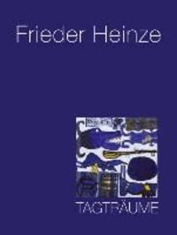 Frieder Heinze: TAGTRÄUME.