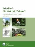 Friedhof- Ein Ort mit Zukunft - Friedhofsplanung in der Praxis - Lehrbuch.